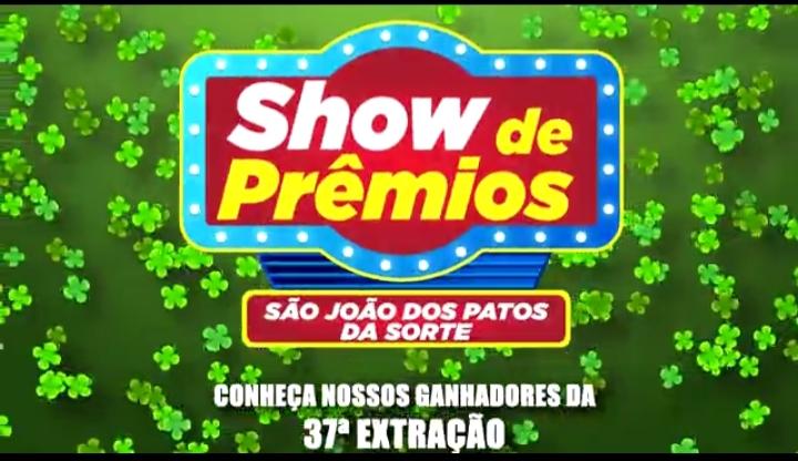 Ganhadores da 37° extração do show de prêmios São João dos Patos da sorte