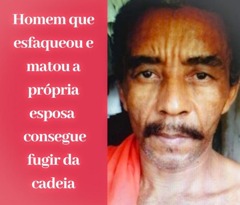 Homem que esfaqueou e matou esposa foge da penitenciária no Piauí-PI