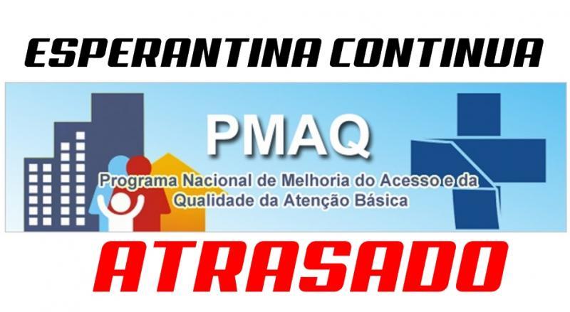 Esperantina continua atrasando o pagamento da gratificação do PMAQ