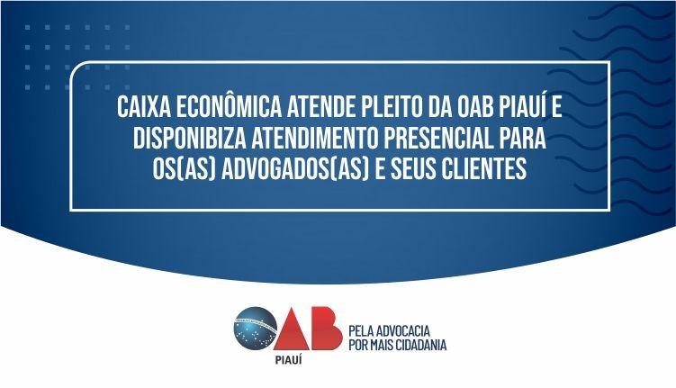 Caixa Econômica atende pleito da OAB Piauí