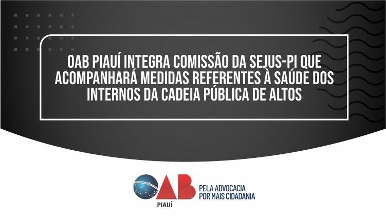 OAB Piauí integra Comissão da SEJUS-PI