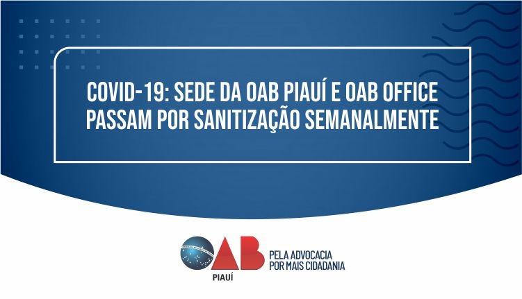 Sede da OAB Piauí e OAB Office passam por sanitização semanalmente