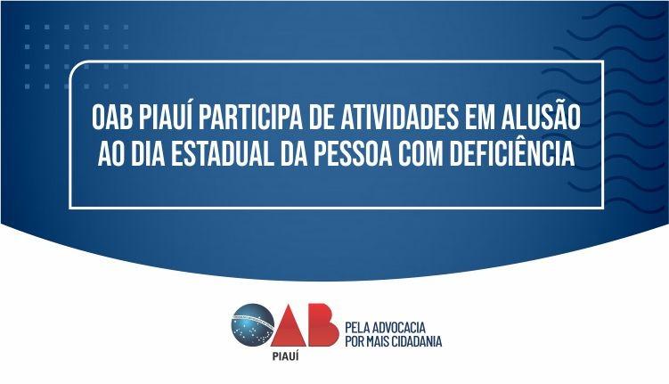 OAB PI participa de atividades ao Dia Estadual da Pessoa com Deficiência