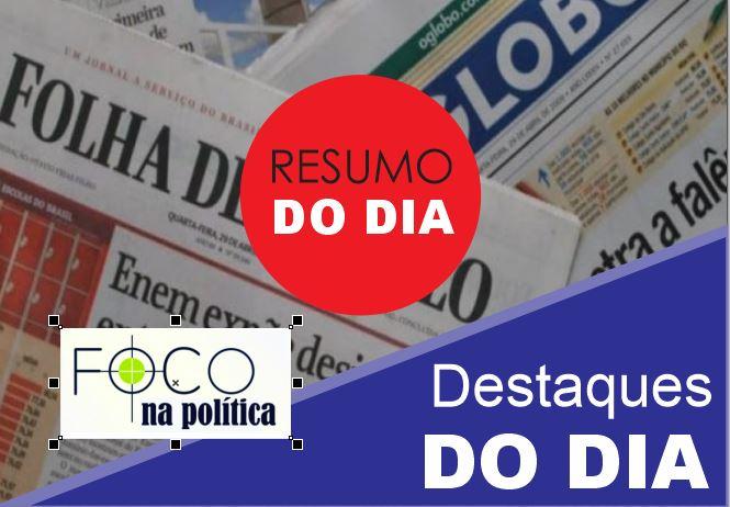 DESTAQUES DO DIA  -  Segunda-feira, 13 de julho - Boletim Foco na Política