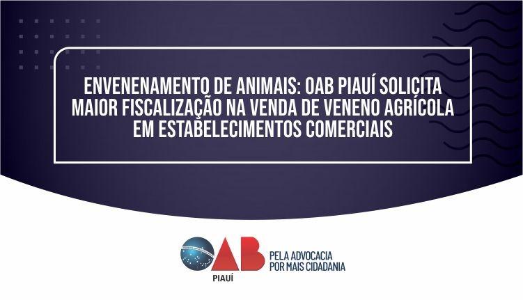 OAB Piauí solicita maior fiscalização na venda de veneno agrícola