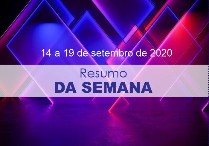 RESUMO DA SEMANA – De 14 a 19 de Setembro de 2020