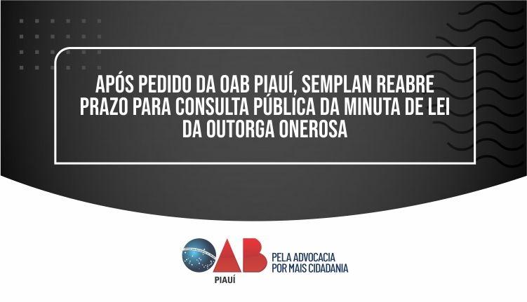 Após pedido da OAB-PI, SEMPLAN reabre prazo para Consulta Pública da Lei da OODC