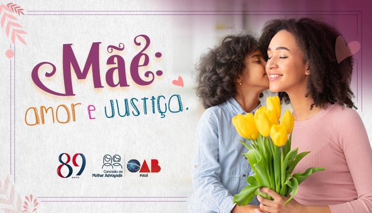 Mãe - Amor e Justiça: OAB-PI lança Campanha em homenagem ao Mês das Mães