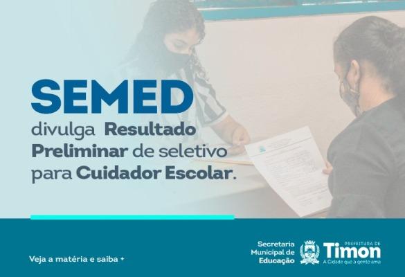 Semed/Timon divulga Resultado Preliminar de seletivo para Cuidador Escolar